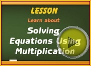 Solving Equations Using Multiplication video